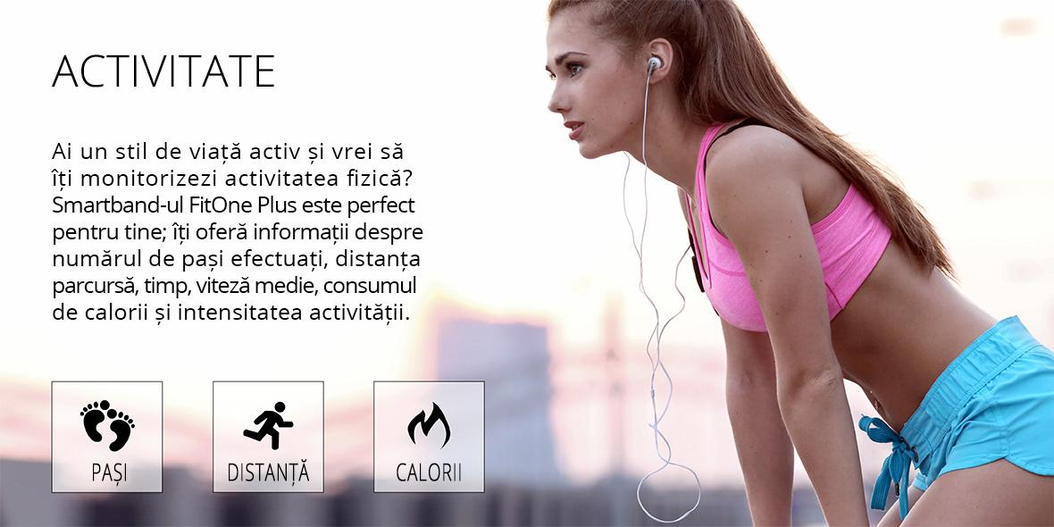 Ai un stil de viata activ si vrei sa iti monitorizezi activitatea fizica? FitOne Plus este perfecta pentru tine. Smartband-ul iti ofera informatii despre numarul de pasi efectuati, distanta parcursa, timp, viteza medie, consumul de calorii si intensitatea activitatii.