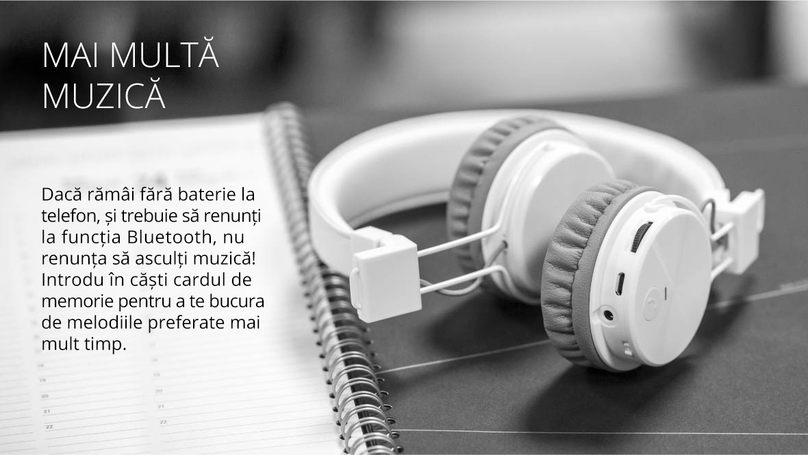 Daca ramai fara baterie la telefon, si trebuie sa renunti la functia Bluetooth, nu renunnta sa asculti muzica! Introdu in casti cardul de memorie pentru a te bucura de melodiile preferate mai mult timp.