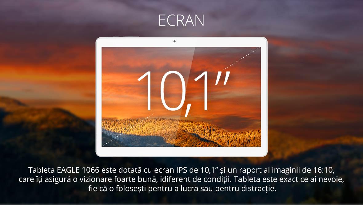 """Tableta EAGLE 1066 este dotata cu ecran IPS de 10,1"""" si un raport al imaginii de 16:10, care iti asigura o vizionare foarte buna, idiferent de conditii. Tableta este exact ce ai nevoie, fie ca o folosesti pentru a lucra sau pentru distractie."""
